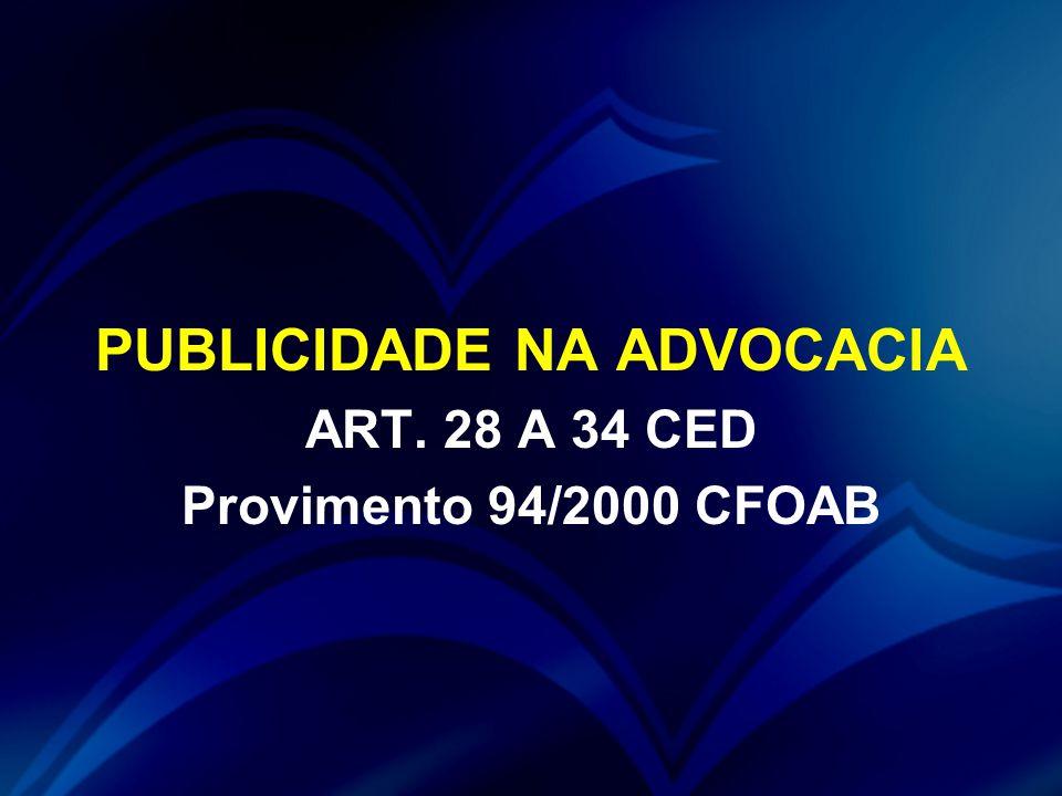 PUBLICIDADE NA ADVOCACIA ART. 28 A 34 CED Provimento 94/2000 CFOAB