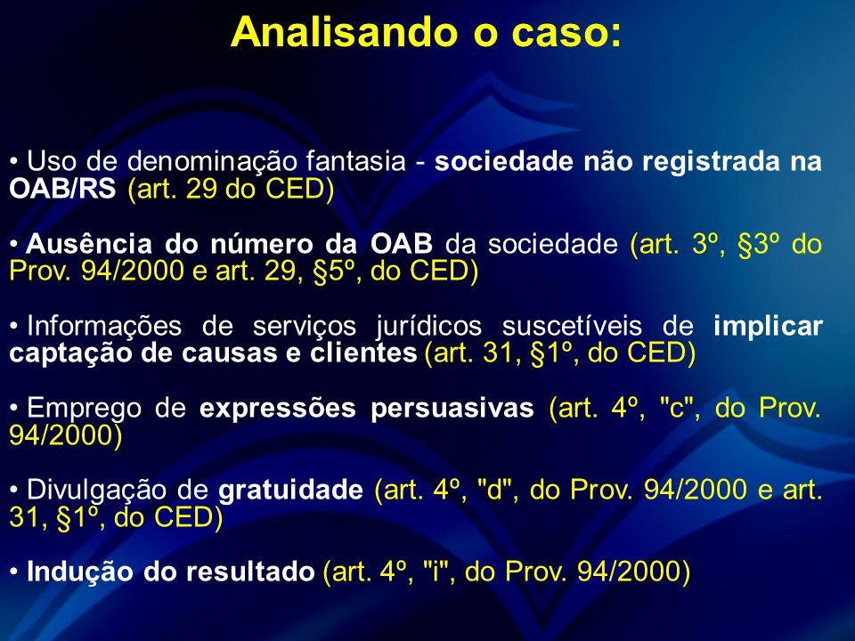 Analisando o caso: Uso de denominação fantasia - sociedade não registrada na OAB/RS (art. 29 do CED) Ausência do número da OAB da sociedade (art. 3º,