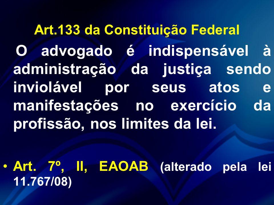 Art.133 da Constituição Federal O advogado é indispensável à administração da justiça sendo inviolável por seus atos e manifestações no exercício da profissão, nos limites da lei.