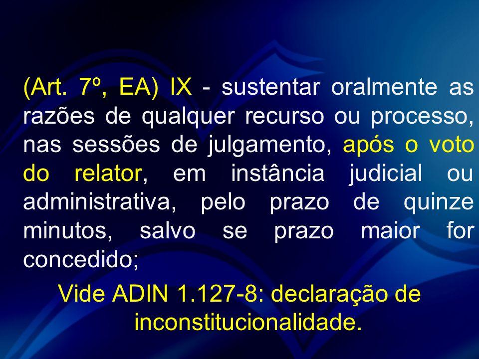 (Art. 7º, EA) IX - sustentar oralmente as razões de qualquer recurso ou processo, nas sessões de julgamento, após o voto do relator, em instância judi