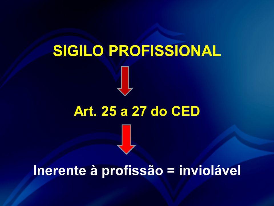 SIGILO PROFISSIONAL Art. 25 a 27 do CED Inerente à profissão = inviolável