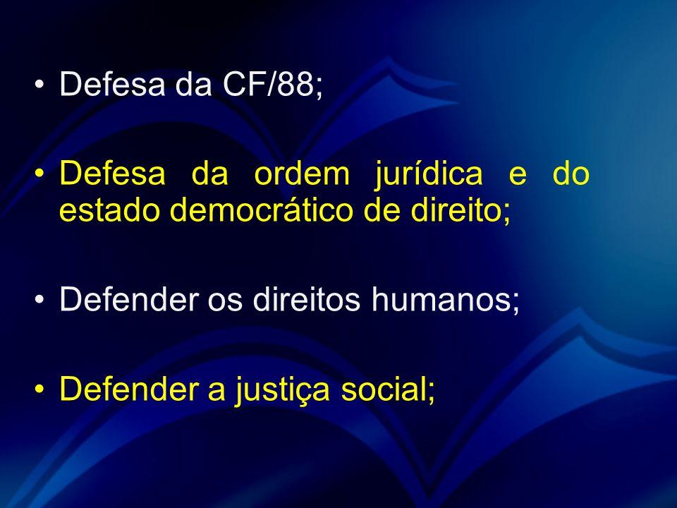 Defesa da CF/88; Defesa da ordem jurídica e do estado democrático de direito; Defender os direitos humanos; Defender a justiça social;