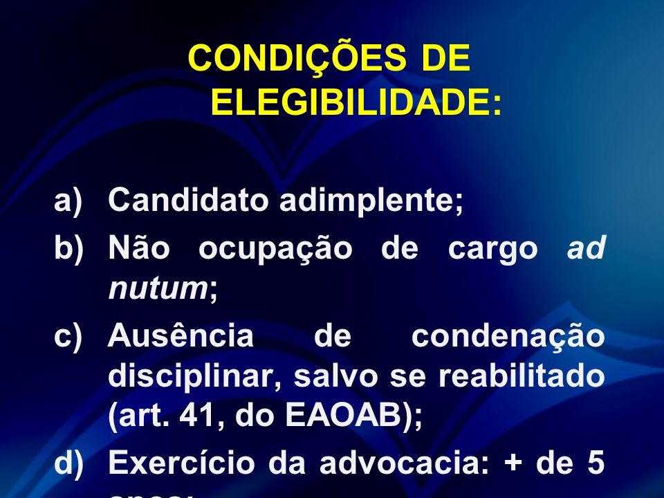 CONDIÇÕES DE ELEGIBILIDADE: a)Candidato adimplente; b)Não ocupação de cargo ad nutum; c)Ausência de condenação disciplinar, salvo se reabilitado (art.