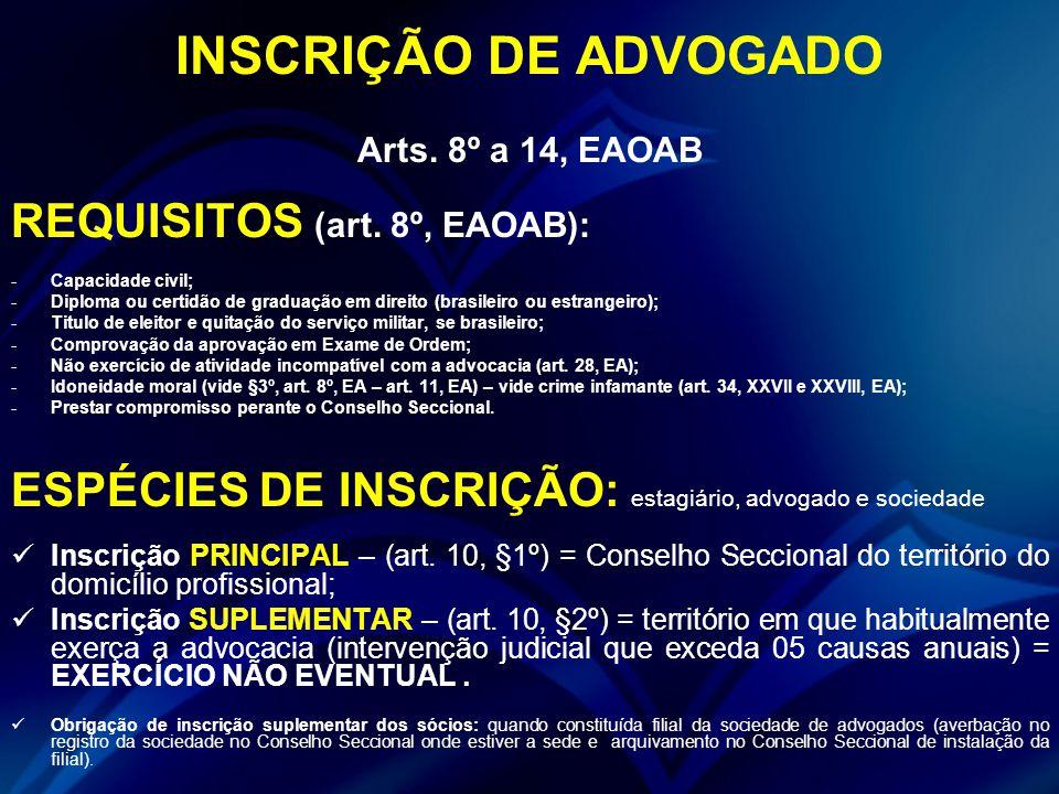 INSCRIÇÃO DE ADVOGADO Arts. 8º a 14, EAOAB REQUISITOS (art. 8º, EAOAB): -Capacidade civil; -Diploma ou certidão de graduação em direito (brasileiro ou