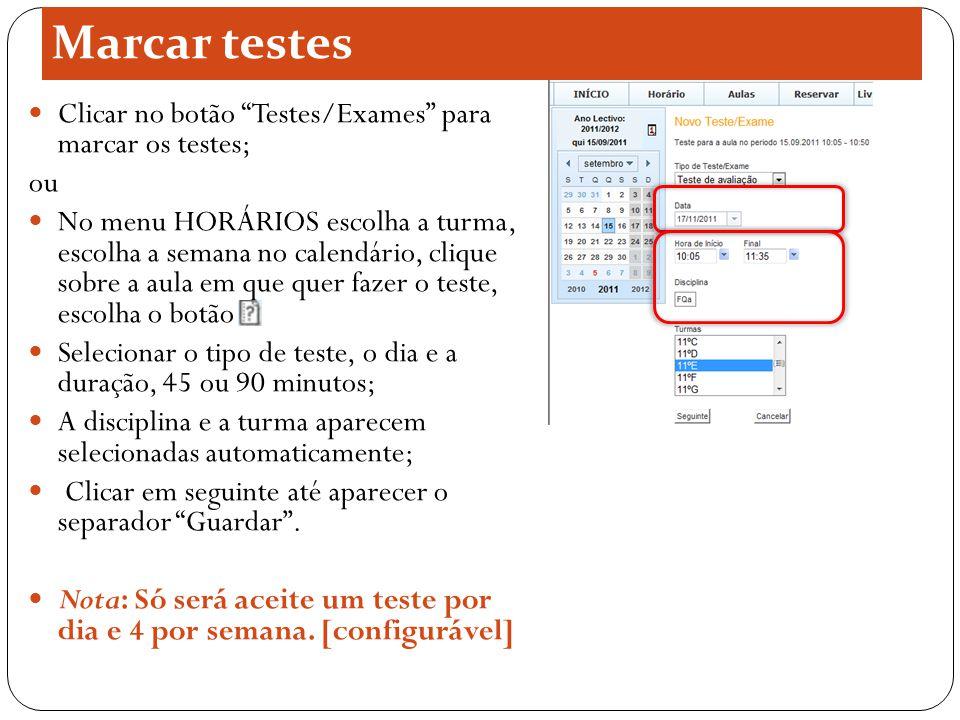 """Clicar no botão """"Testes/Exames"""" para marcar os testes; ou No menu HORÁRIOS escolha a turma, escolha a semana no calendário, clique sobre a aula em que"""
