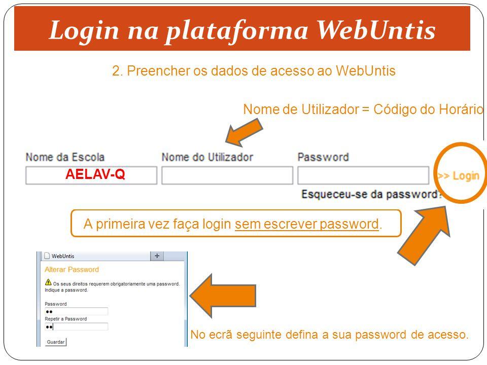 Nome de Utilizador = Código do Horário A primeira vez faça login sem escrever password. AELAV-Q No ecrã seguinte defina a sua password de acesso. 2. P