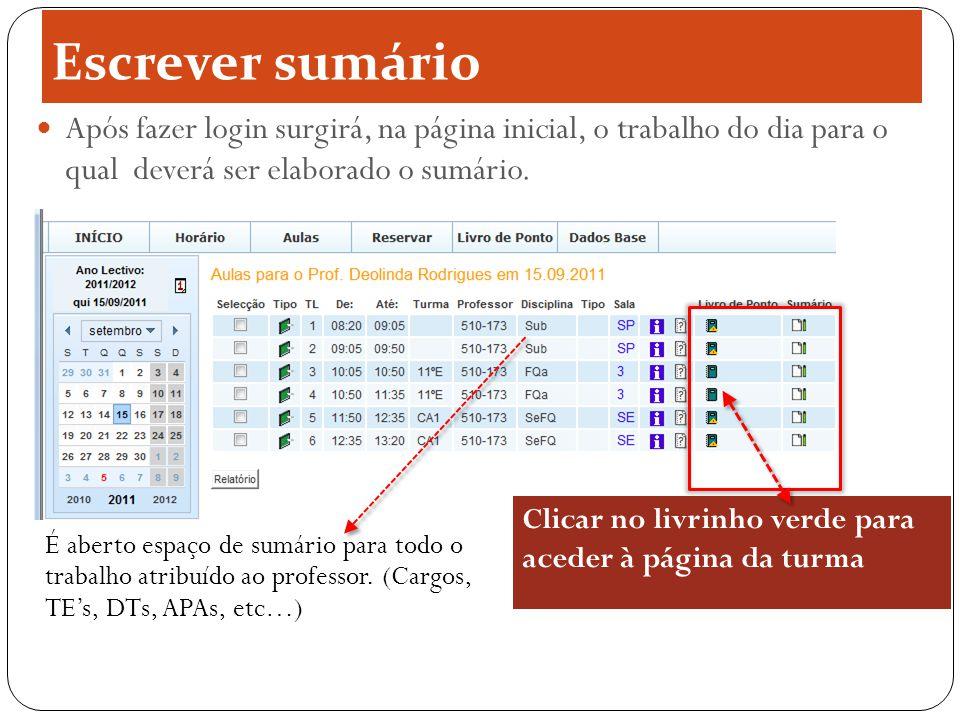 Escrever sumário Clicar no livrinho verde para aceder à página da turma É aberto espaço de sumário para todo o trabalho atribuído ao professor. (Cargo