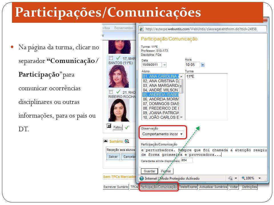 Participações/Comunicações Na página da turma, clicar no separador Comunicação/ Participação para comunicar ocorrências disciplinares ou outras informações, para os pais ou DT.
