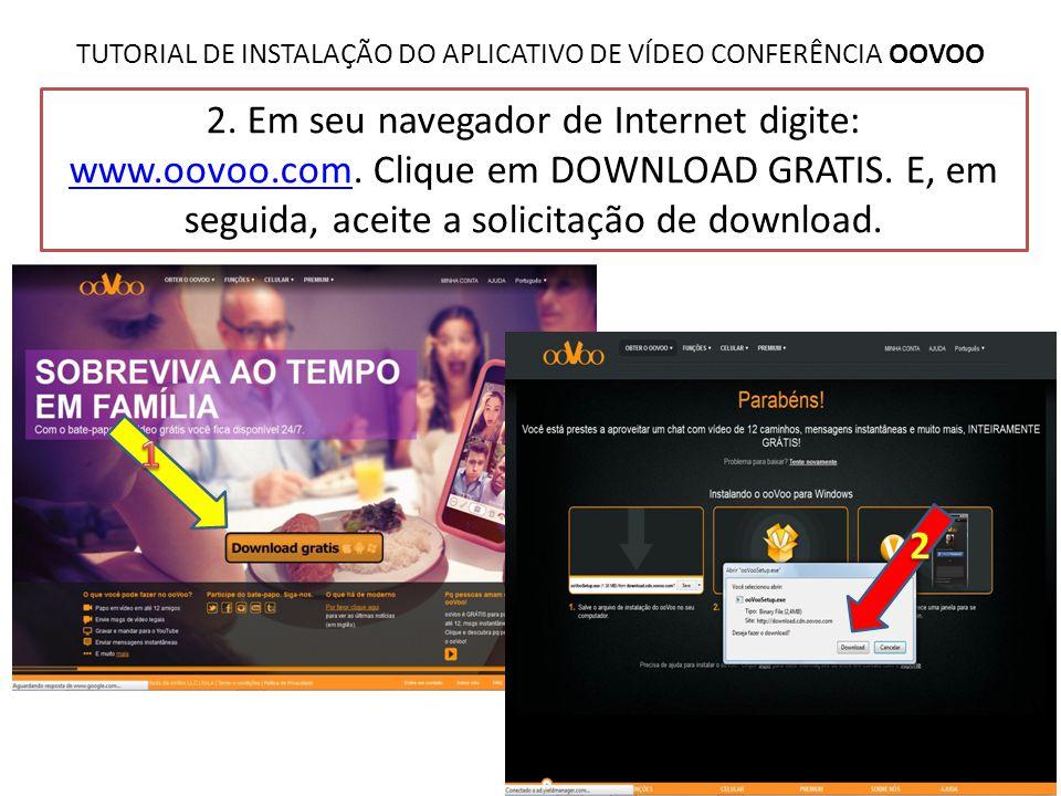 TUTORIAL DE INSTALAÇÃO DO APLICATIVO DE VÍDEO CONFERÊNCIA OOVOO 2. Em seu navegador de Internet digite: www.oovoo.comwww.oovoo.com. Clique em DOWNLOAD
