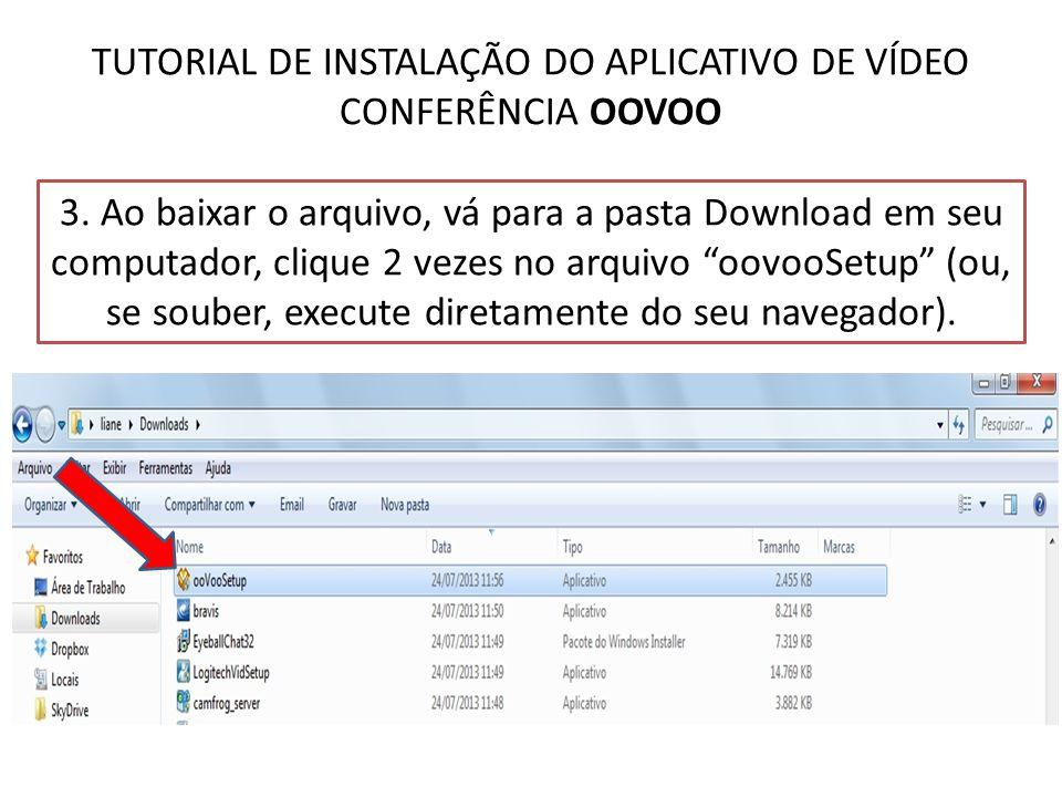 TUTORIAL DE INSTALAÇÃO DO APLICATIVO DE VÍDEO CONFERÊNCIA OOVOO 3. Ao baixar o arquivo, vá para a pasta Download em seu computador, clique 2 vezes no