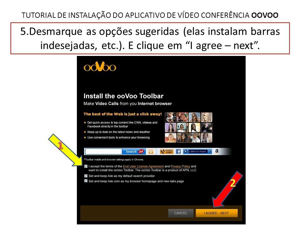 TUTORIAL DE INSTALAÇÃO DO APLICATIVO DE VÍDEO CONFERÊNCIA OOVOO 5.Desmarque as opções sugeridas (elas instalam barras indesejadas, etc.). E clique em