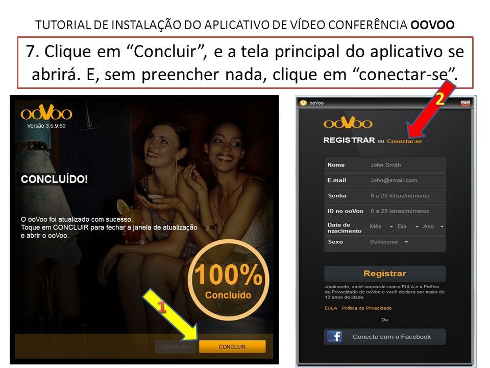 """TUTORIAL DE INSTALAÇÃO DO APLICATIVO DE VÍDEO CONFERÊNCIA OOVOO 7. Clique em """"Concluir"""", e a tela principal do aplicativo se abrirá. E, sem preencher"""