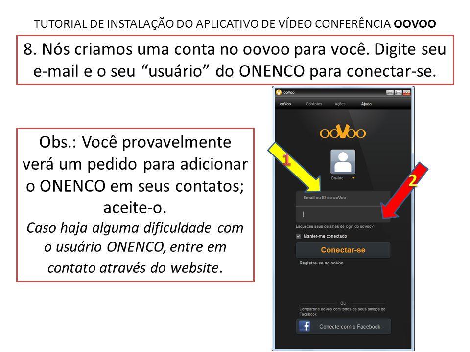 """TUTORIAL DE INSTALAÇÃO DO APLICATIVO DE VÍDEO CONFERÊNCIA OOVOO 8. Nós criamos uma conta no oovoo para você. Digite seu e-mail e o seu """"usuário"""" do ON"""