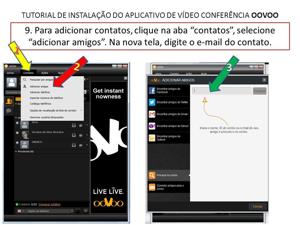"""TUTORIAL DE INSTALAÇÃO DO APLICATIVO DE VÍDEO CONFERÊNCIA OOVOO 9. Para adicionar contatos, clique na aba """"contatos"""", selecione """"adicionar amigos"""". Na"""