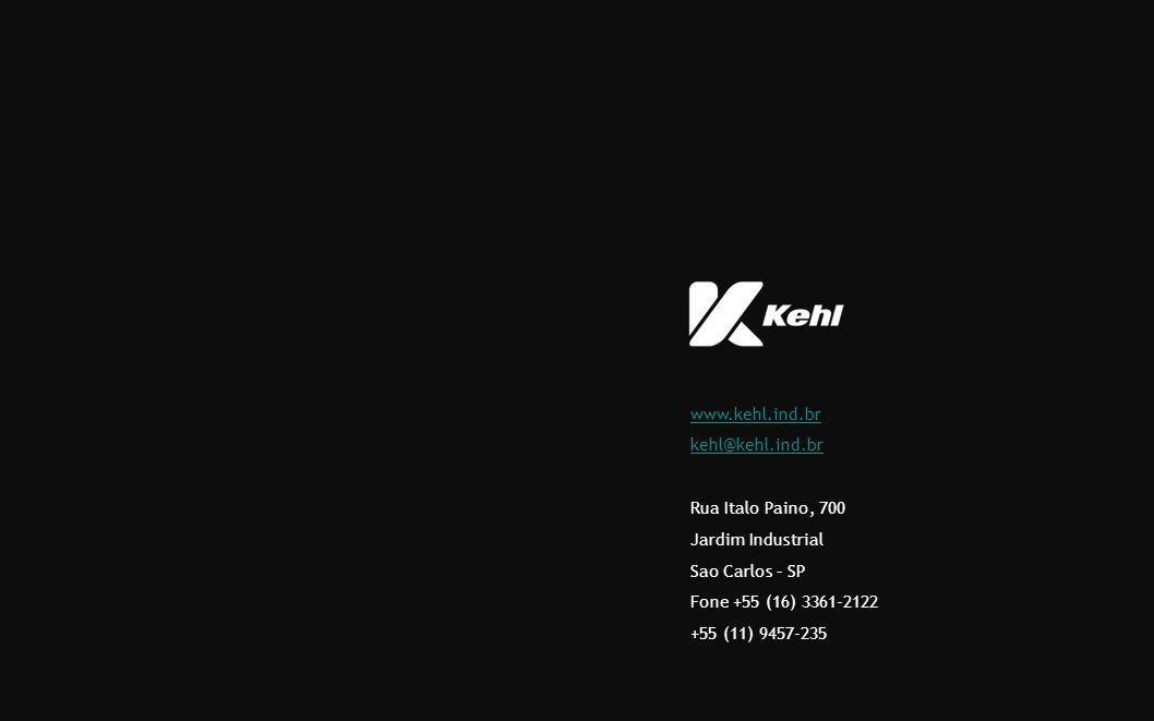 www.kehl.ind.br kehl@kehl.ind.br Rua Italo Paino, 700 Jardim Industrial Sao Carlos – SP Fone +55 (16) 3361-2122 +55 (11) 9457-235