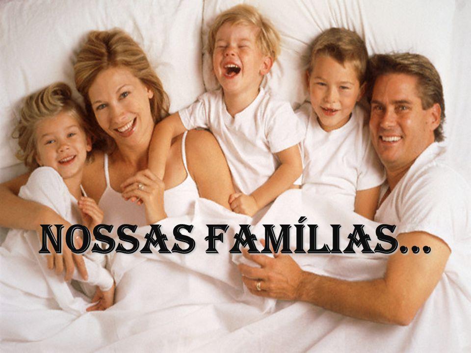 Nossas famílias...