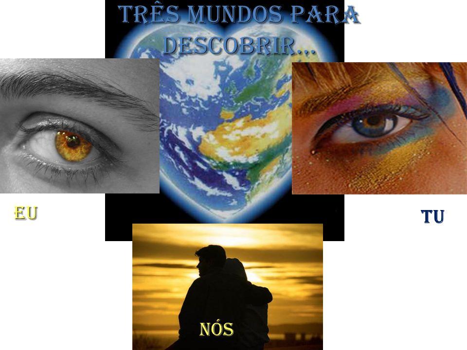 EU TU NÓS Três mundos para descobrir...