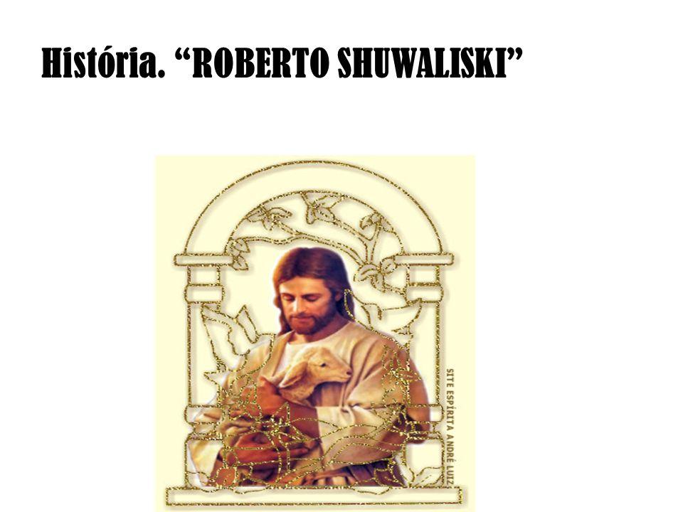 "História. ""ROBERTO SHUWALISKI"""