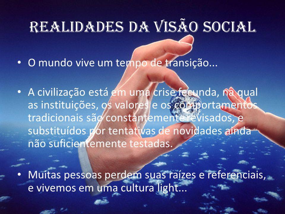 REALIDADES DA VISÃO SOCIAL O mundo vive um tempo de transição... A civilização está em uma crise fecunda, na qual as instituições, os valores e os com