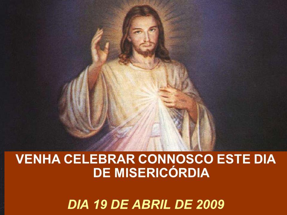 VENHA CELEBRAR CONNOSCO ESTE DIA DE MISERICÓRDIA DIA 19 DE ABRIL DE 2009