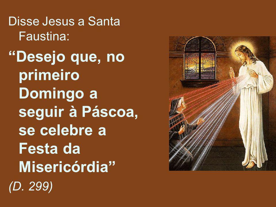"""Disse Jesus a Santa Faustina: """"Desejo que, no primeiro Domingo a seguir à Páscoa, se celebre a Festa da Misericórdia"""" (D. 299)"""