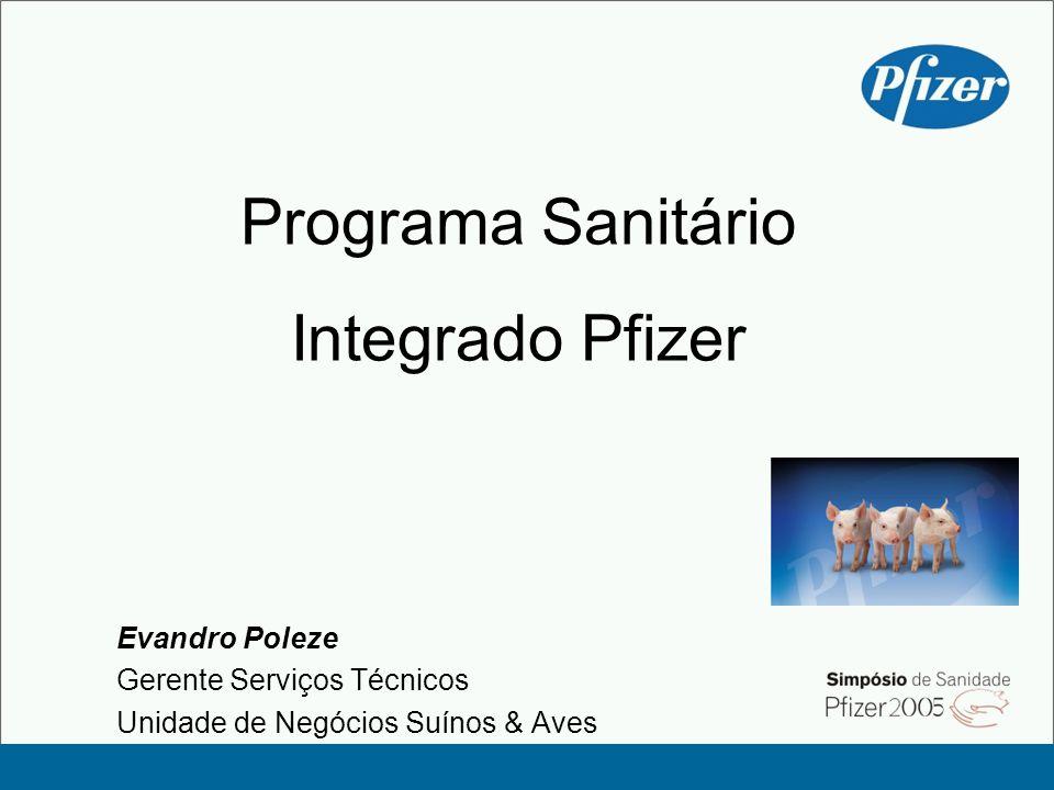 Programa Sanitário Integrado Pfizer Evandro Poleze Gerente Serviços Técnicos Unidade de Negócios Suínos & Aves