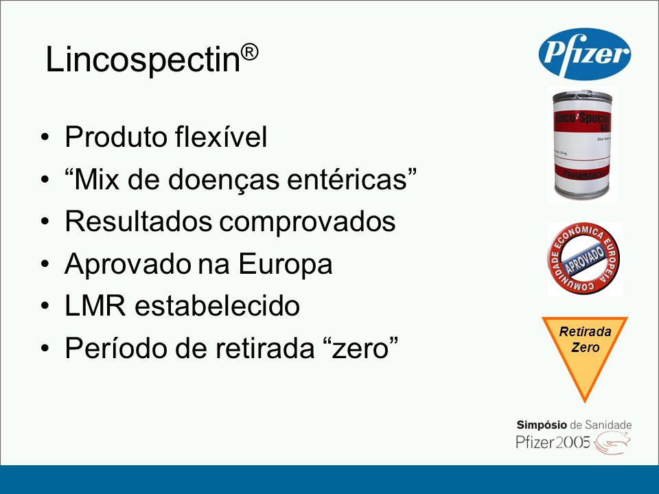 Lincospectin ® Produto flexível Mix de doenças entéricas Resultados comprovados Aprovado na Europa LMR estabelecido Período de retirada zero Retirada Zero