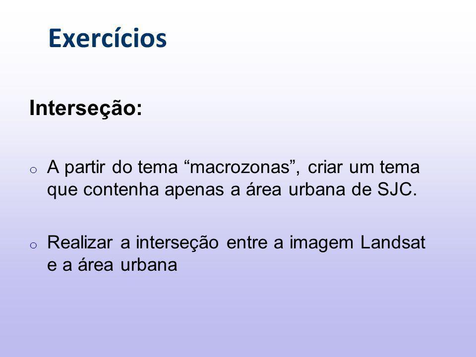 Exercícios Interseção: o A partir do tema macrozonas , criar um tema que contenha apenas a área urbana de SJC.