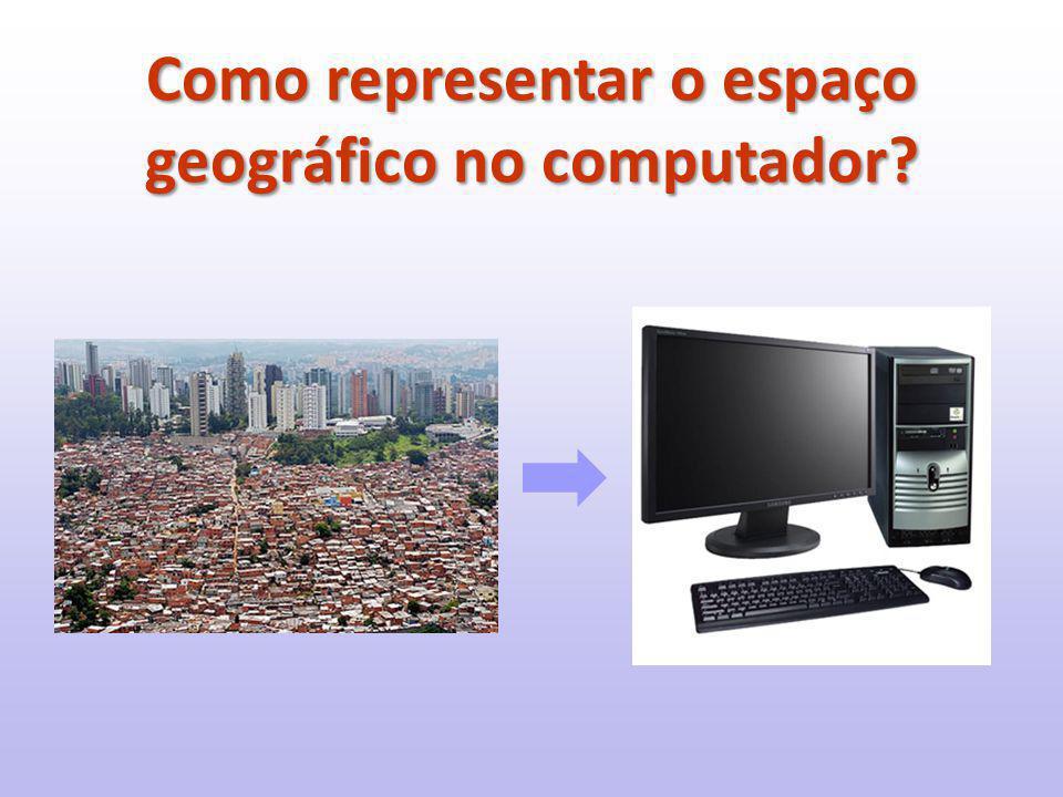 Como representar o espaço geográfico no computador?