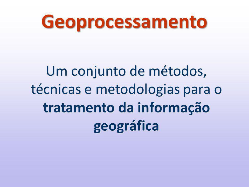 Um conjunto de métodos, técnicas e metodologias para o tratamento da informação geográfica Geoprocessamento