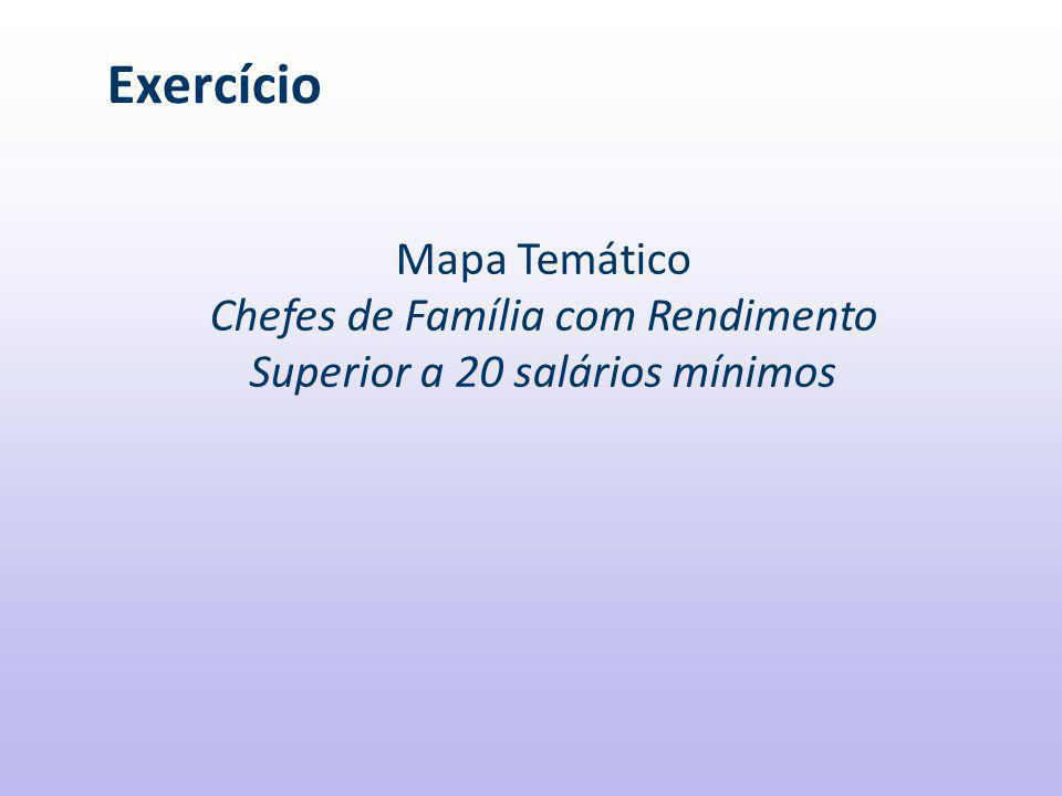 Exercício Mapa Temático Chefes de Família com Rendimento Superior a 20 salários mínimos