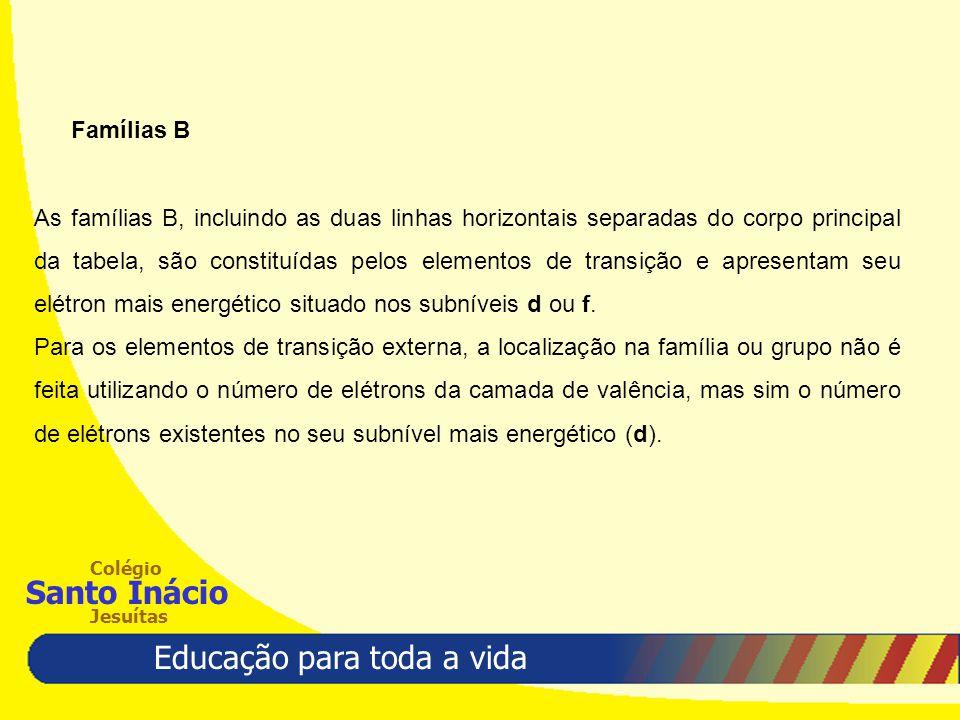 Educação para toda a vida Colégio Santo Inácio Jesuítas Famílias B As famílias B, incluindo as duas linhas horizontais separadas do corpo principal da