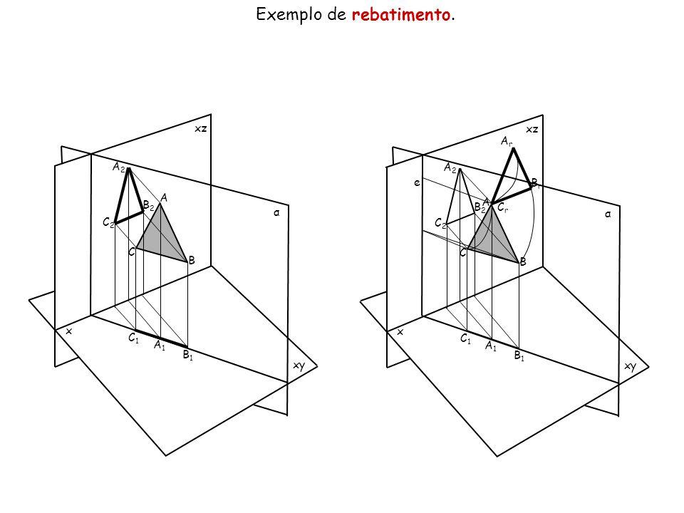 Exemplo de rebatimento. x xz xy α A B C A2A2 B2B2 C2C2 C1C1 A1A1 B1B1 x xz xy α A B C A2A2 B2B2 C2C2 C1C1 A1A1 B1B1 e ArAr CrCr BrBr