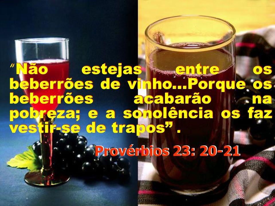 """""""O vinho é escarnecedor, e a bebida forte alvoroçadora; todo aquele que por eles é vencido não é sábio. Provérbios 20:1 Provérbios 20:1"""