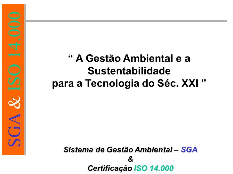 SGA & ISO 14.000 Verificação e Ação Corretiva Análise crítica pela Administração pela Administração Implementação e Operação ISO 14000 ETAPAS DO PROCESSO Concepção e Planejamento Estabelecimento da Política Ambiental
