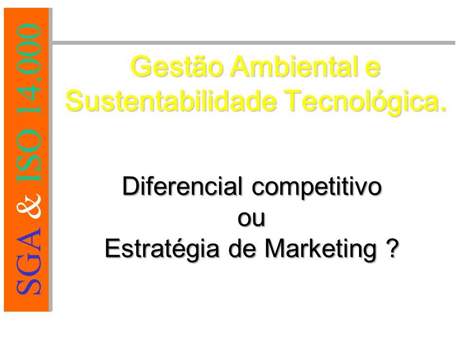 SGA & ISO 14.000 Diferencial competitivo ou Estratégia de Marketing .
