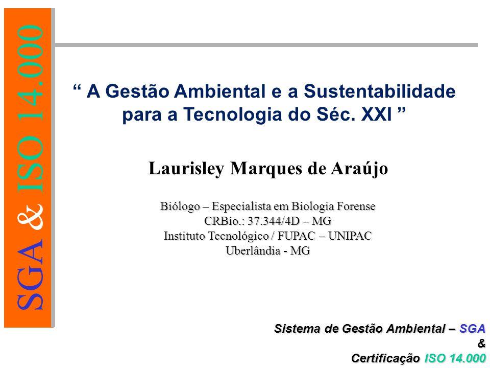 SGA & ISO 14.000 Sistema de Gestão Ambiental – SGA & Certificação ISO 14.000 A Gestão Ambiental e a Sustentabilidade para a Tecnologia do Séc.