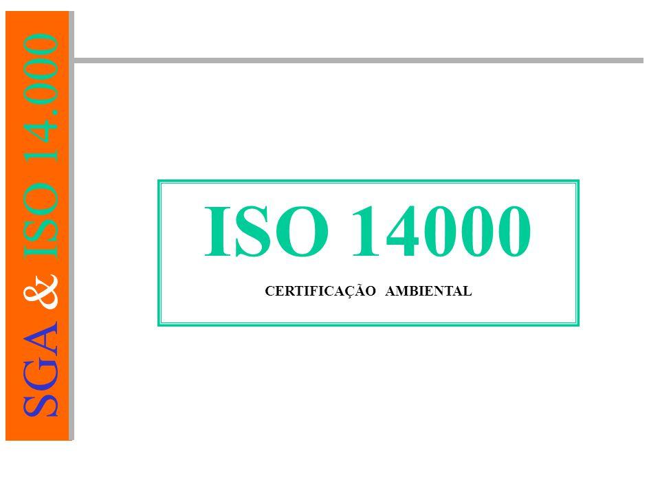 SGA & ISO 14.000 ISO 14000 CERTIFICAÇÃO AMBIENTAL