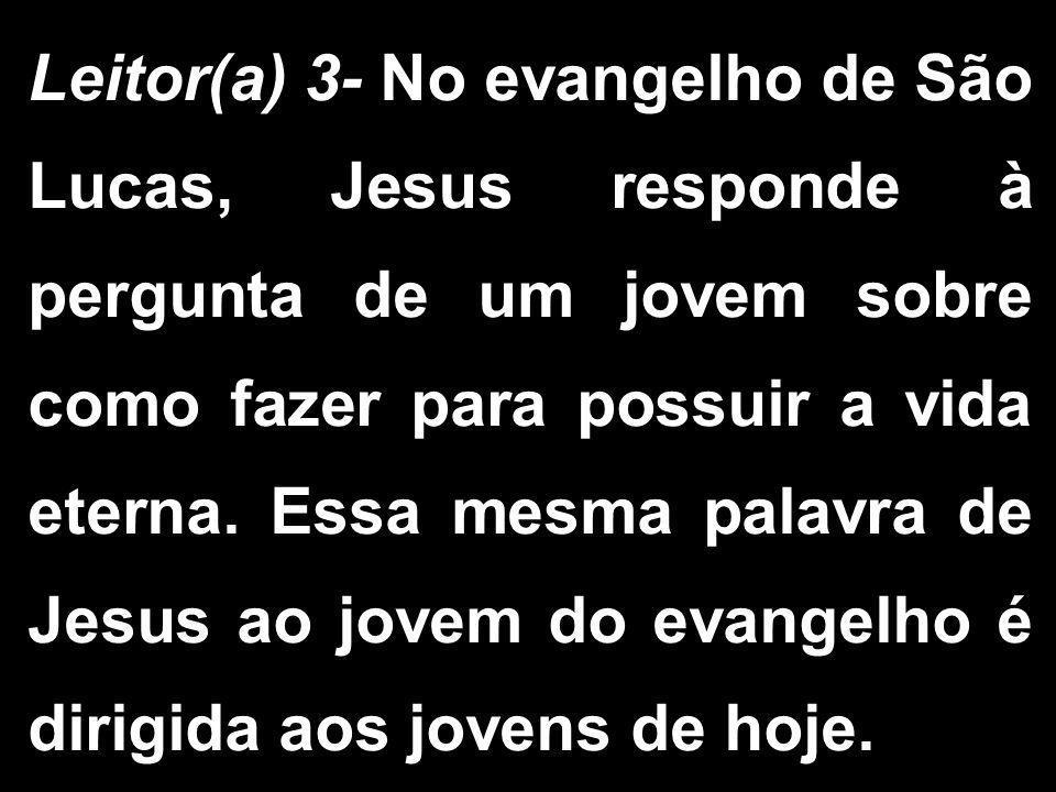 Leitor(a) 3- No evangelho de São Lucas, Jesus responde à pergunta de um jovem sobre como fazer para possuir a vida eterna. Essa mesma palavra de Jesus