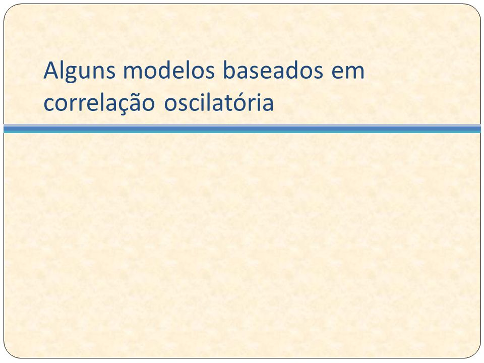 Alguns modelos baseados em correlação oscilatória