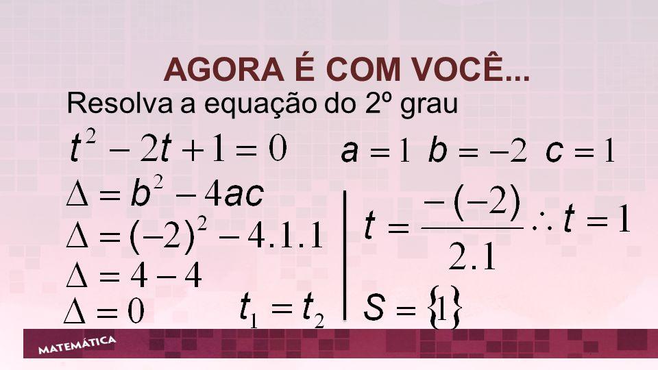 Resolva a equação do 2º grau AGORA É COM VOCÊ...