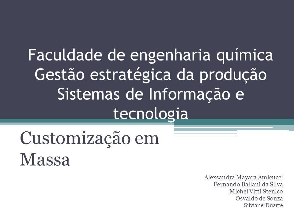 Faculdade de engenharia química Gestão estratégica da produção Sistemas de Informação e tecnologia Customização em Massa Alexsandra Mayara Amicucci Fe