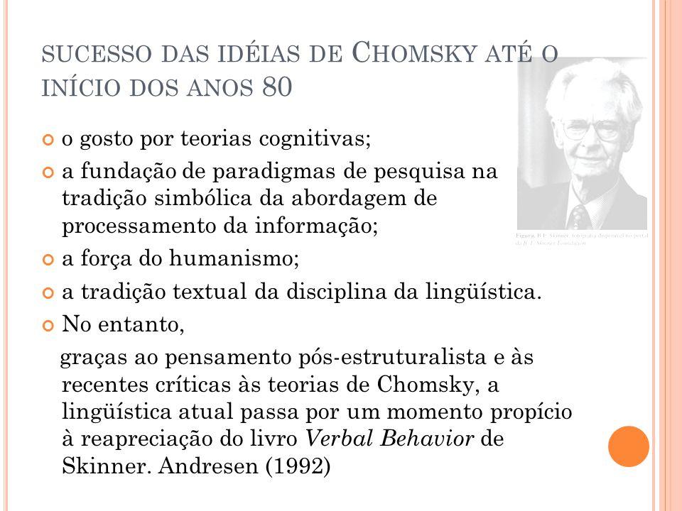 SUCESSO DAS IDÉIAS DE C HOMSKY ATÉ O INÍCIO DOS ANOS 80 o gosto por teorias cognitivas; a fundação de paradigmas de pesquisa na tradição simbólica da abordagem de processamento da informação; a força do humanismo; a tradição textual da disciplina da lingüística.
