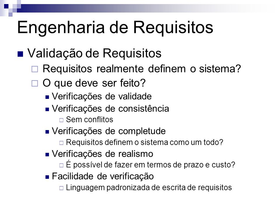 Engenharia de Requisitos Validação de Requisitos  Requisitos realmente definem o sistema.