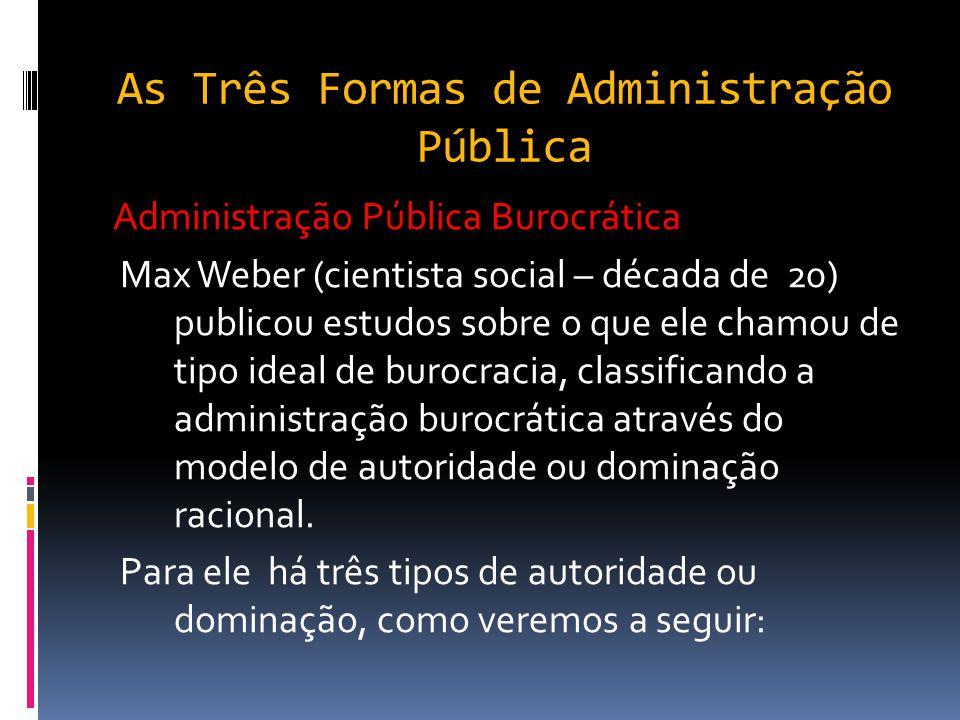 As Três Formas de Administração Pública Administração Pública Burocrática- Vantagens  Busca a racionalidade;  Uniformidade nas rotinas e procediment