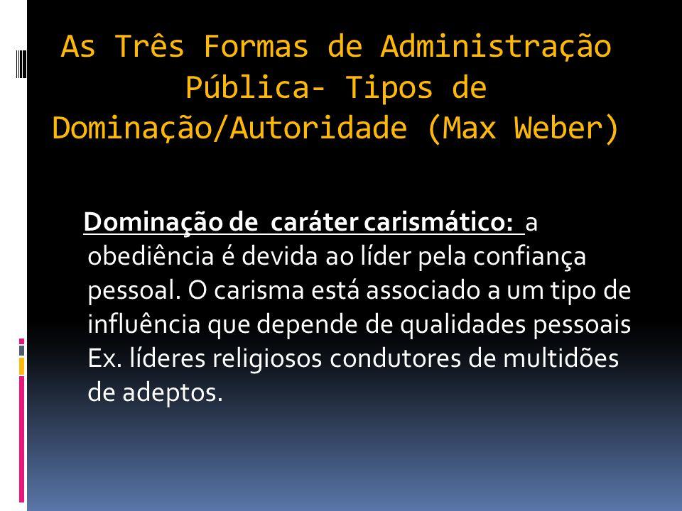 As Três Formas de Administração Pública Administração Pública Burocrática Max Weber (cientista social – década de 20) publicou estudos sobre o que ele