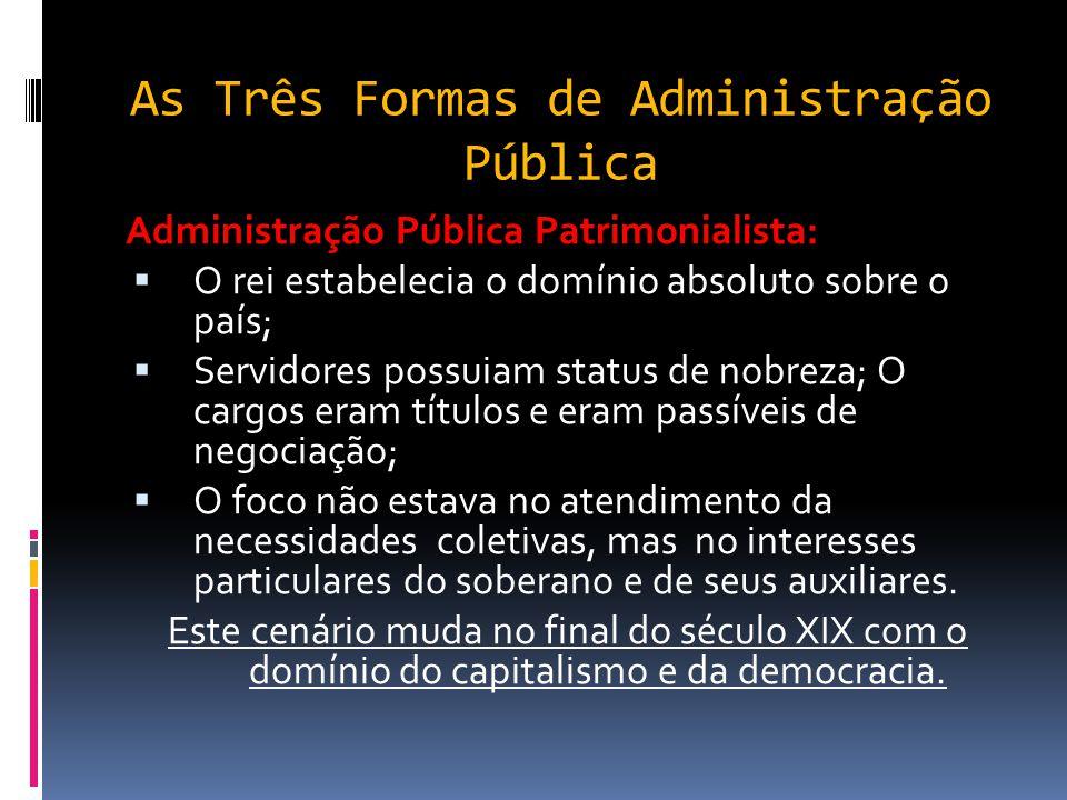 As Três Formas de Administração Pública Veremos agora os três tipos de Administração Pública. 1. Administração Pública Patrimonialista; 2. Administraç