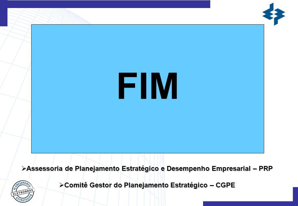 FIM  Assessoria de Planejamento Estratégico e Desempenho Empresarial – PRP  Comitê Gestor do Planejamento Estratégico – CGPE