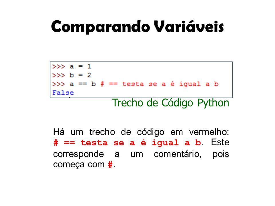 Comparando Variáveis Há um trecho de código em vermelho: # == testa se a é igual a b. Este corresponde a um comentário, pois começa com #. Trecho de C