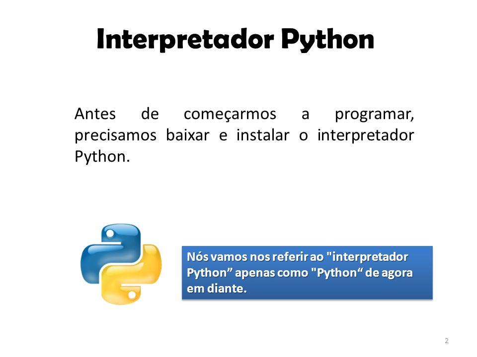 2 Antes de começarmos a programar, precisamos baixar e instalar o interpretador Python. Nós vamos nos referir ao